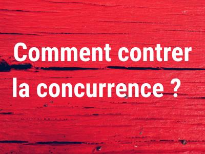 Comment contrer la concurrencre ?